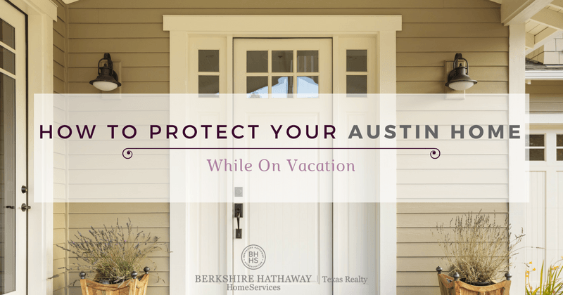 how to protect your austin home while on vacation